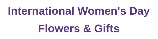 International Women's Day Flowers & Gifts